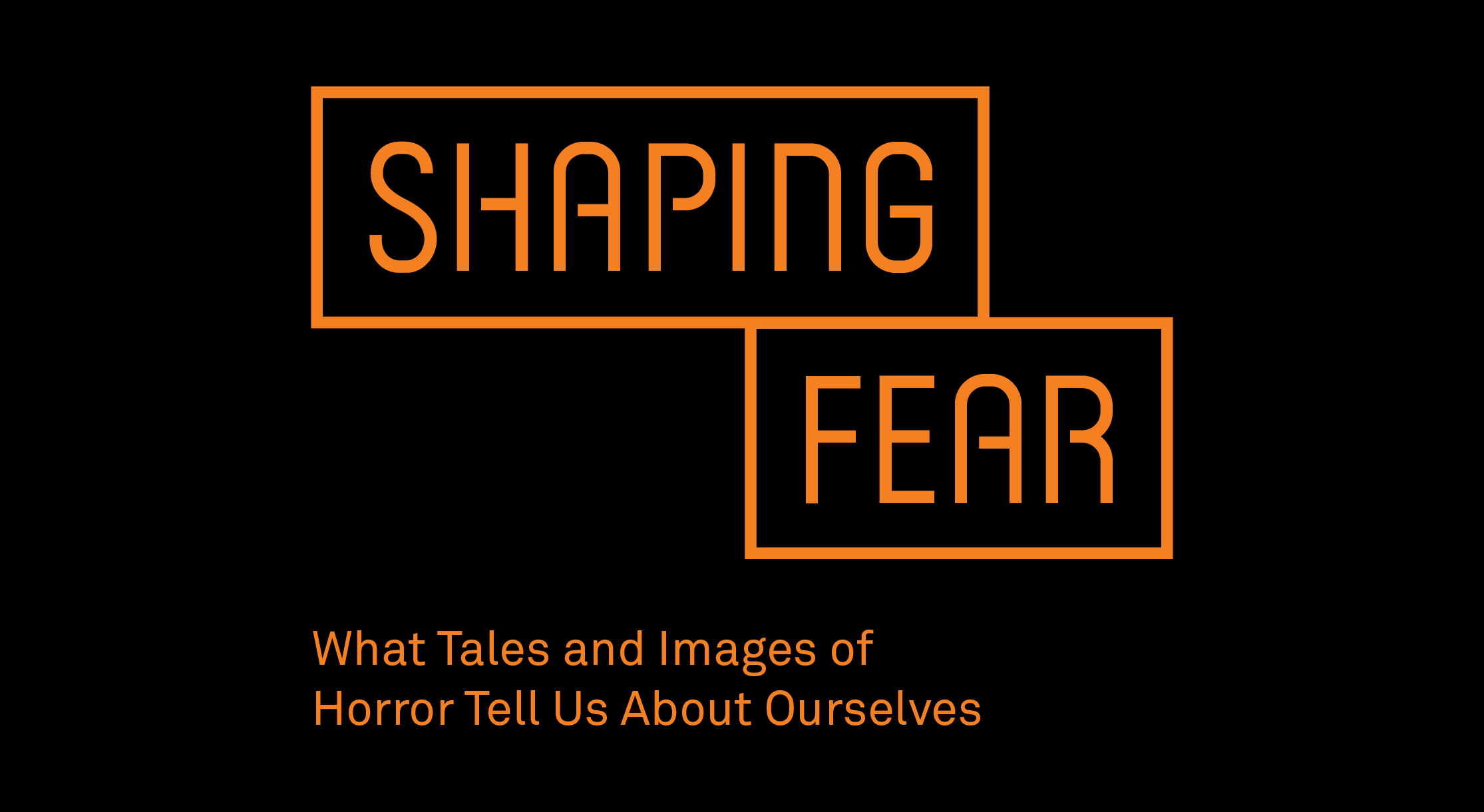 Shaping Fear: What Tales and Images of Horror Tell Us about Ourselves