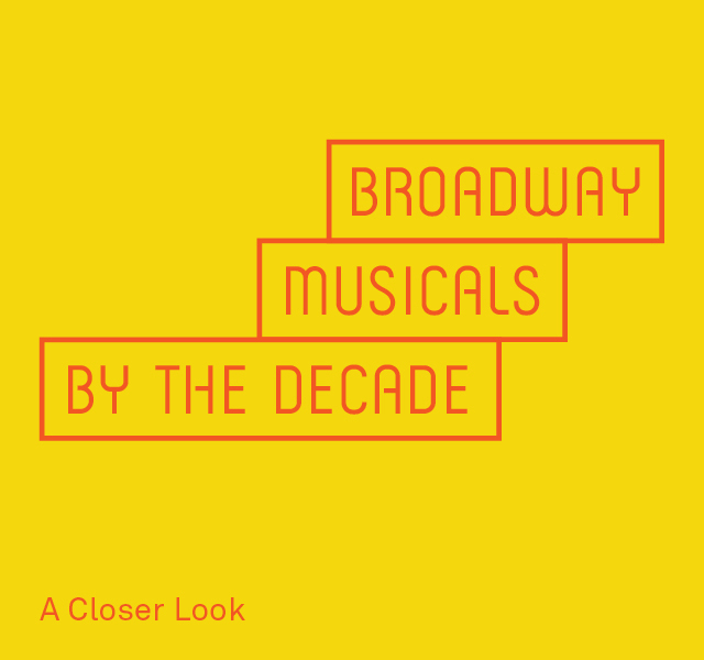 Broadway Musicals By the Decade: A Closer Look