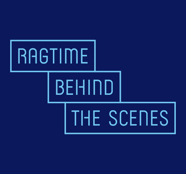 RAGTIME: Behind-The-Scenes